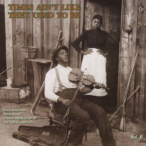 Times Ain't Like They Used to Be, Vol. 6: Early American Rural Music