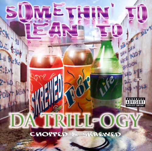 Somethin' to Lean To: Da Trill-ogy - Chopped & Skrewed