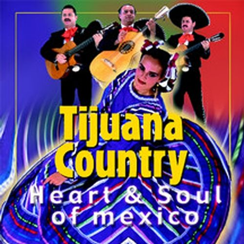 Tijuana Country: Heart and Soul of Mexico