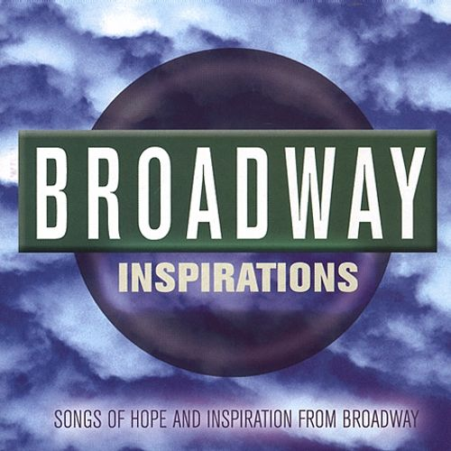 Broadway Inspirations: Songs of Hope and Inspiration from Broadway