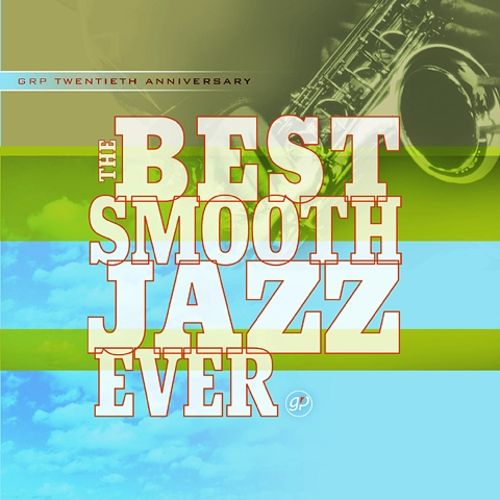 The Best Smooth Jazz Ever [GRP/Universal]