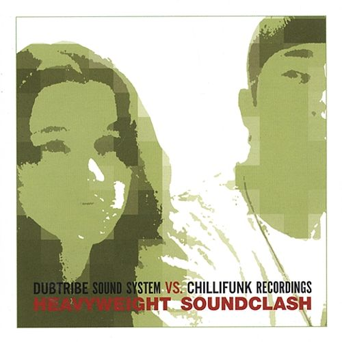 Dubtribe Sound System vs. Chillifunk Recordings: Heavyweight Soundclash