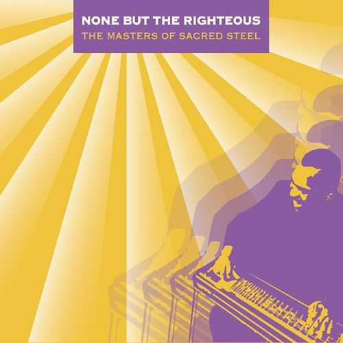 None But the Righteous: The Masters of Sacred Steel