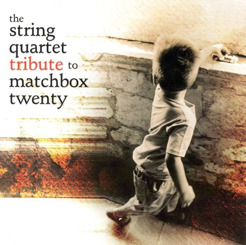 The String Quartet Tribute to Matchbox Twenty