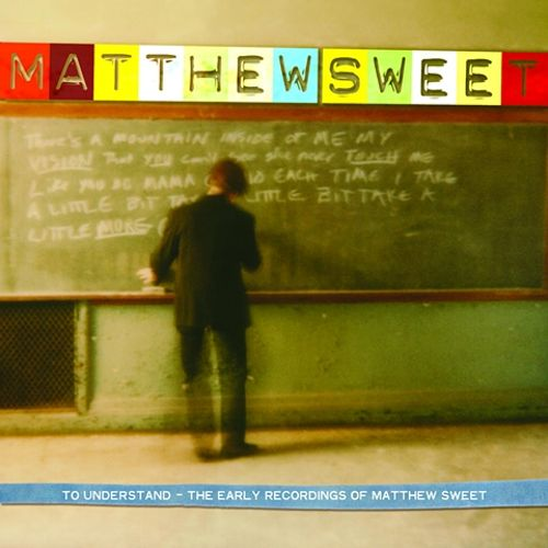 To Understand: The Early Recordings of Matthew Sweet