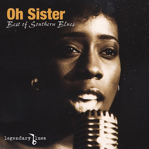 Legendary Blues: Oh Sister Best of Southern Blues