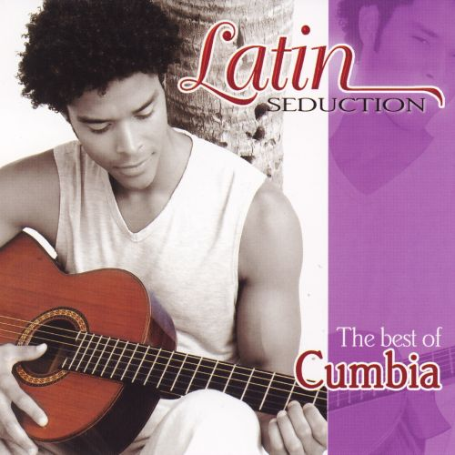 Latin Seduction: The Best of Cumbia