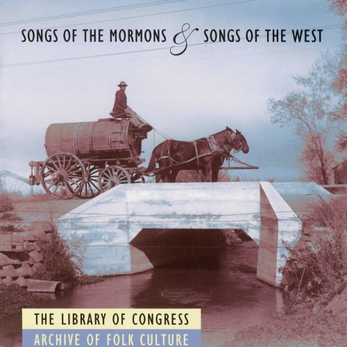 Songs of the Mormons & Songs of the West