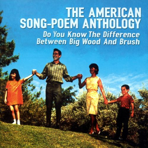 American Song-Poem Anthology: Do You Know the Difference Between Big Wood and Brush