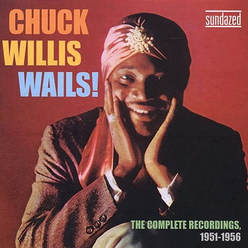 Chuck Willis Wails! The Complete OKeh Recordings 1951-56
