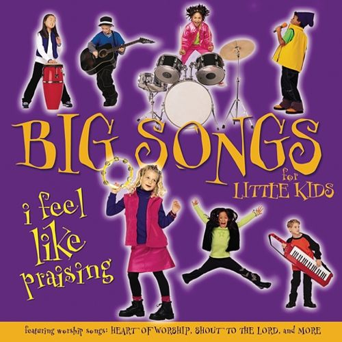 Big Songs For Little Kids: I Feel Like Praising