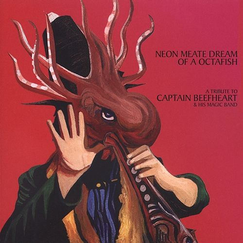 Neon Meate Dream of a Octafish: A Tribute to Captain Beefheart & His Magic Band