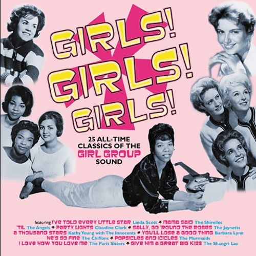 Girls! Girls! Girls! 25 All-Time Classics of the Girl Group Sound