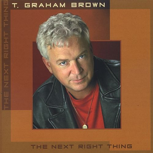 The Next Right Thing - T. Graham Brown
