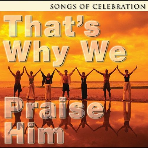 That's Why We Praise Him: Songs of Celebration