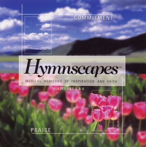 Hymnscapes, Commitment and Praise