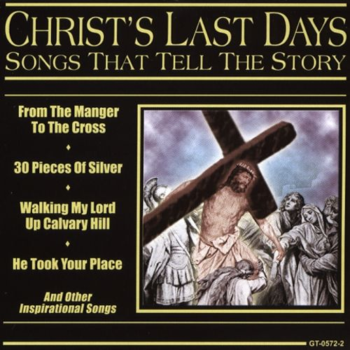 Christ's Last Days: Songs That Tell The Story
