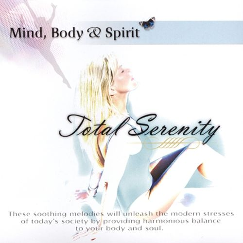 Mind, Body and Spirit: Total Serenity