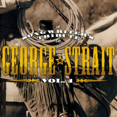 A Songwriter's Tribute to George Strait, Vol. 1