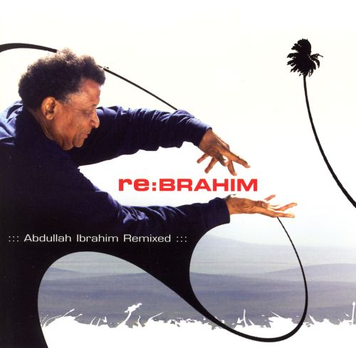 Re: Brahim: Abdullah Ibrahim Remixed
