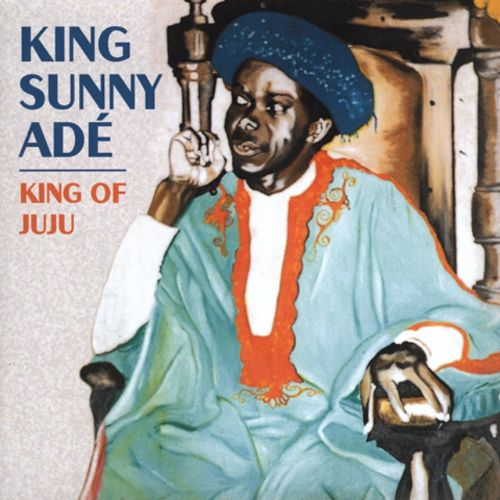 The King of Juju: The Best of Sunny Ade