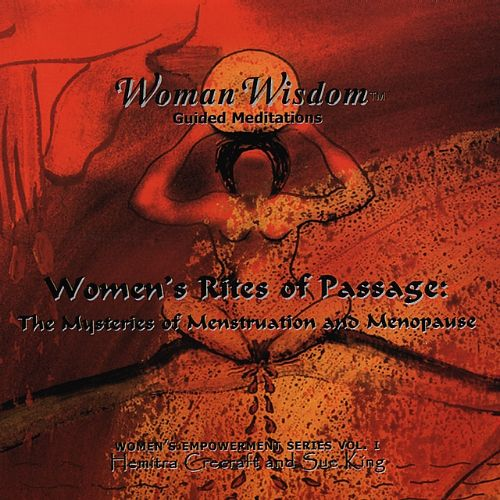 Women's Rites of Passage: The Mysteries of Menstruation and Menopause
