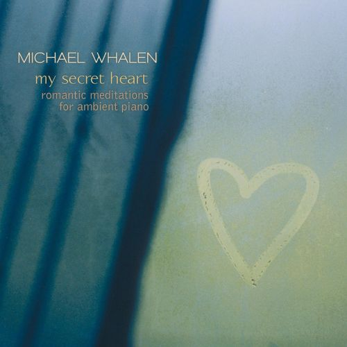 My Secret Heart: Romantic Meditations for Ambient Piano