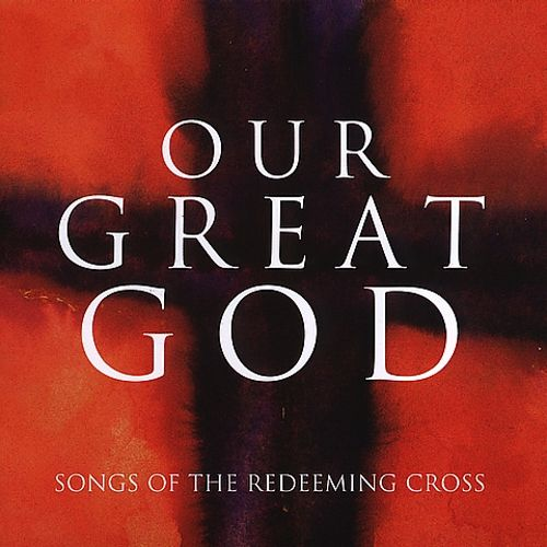 Our Great God: Songs Of The Redeeming Cross