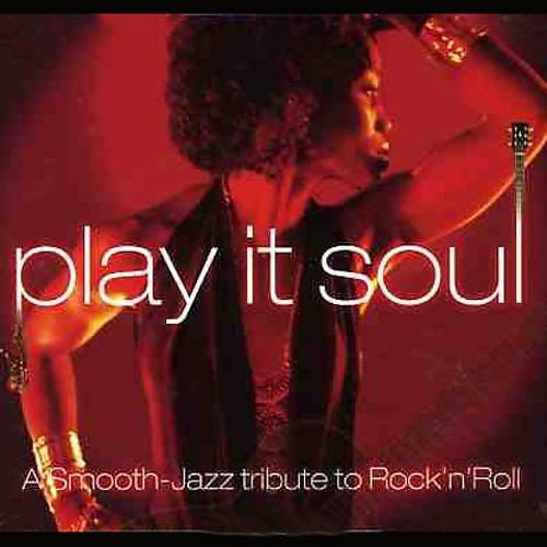 Play It Soul: A Smooth Jazz Tribute to Rock 'n Roll