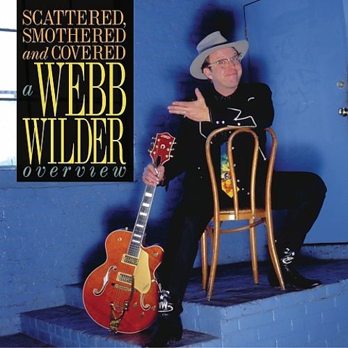 Scattered, Smothered and Covered: A Webb Wilder Overview