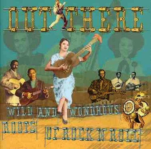 Out There: Wild and Wondrous Roots of Rock 'N' Roll, Vol. 1