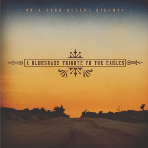 Bluegrass Tribute to the Eagles [On a Dark Desert Highway]