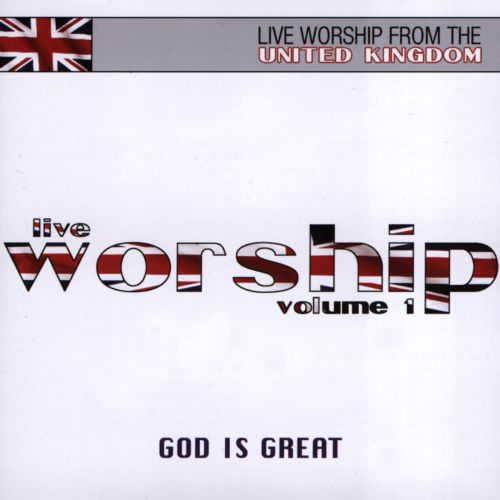 God Is Great: Live Worship from the United Kingdom, Vol. 1