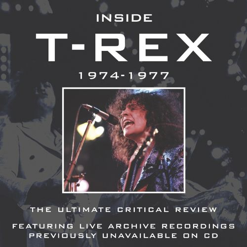 Inside T. Rex: 1974-1977 The Ultimate Critical Review