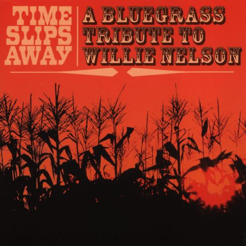 Time Slips Away: A Bluegrass Tribute to Willie Nelson