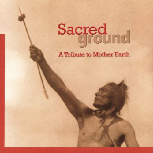 Sacred Ground: A Tribute to Mother Earth