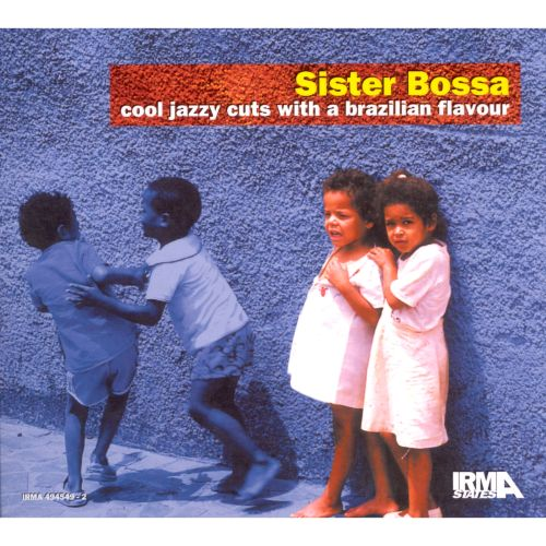 Sister Bossa, Vol. 1: Cool Jazzy Cuts with a Brazilian Flavour