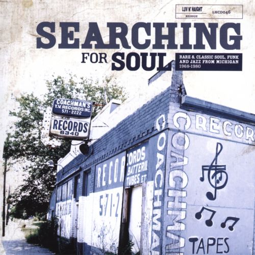 Searching For Soul: Rare & Classic Soul, Funk, and Jazz From Michigan 1968-1980