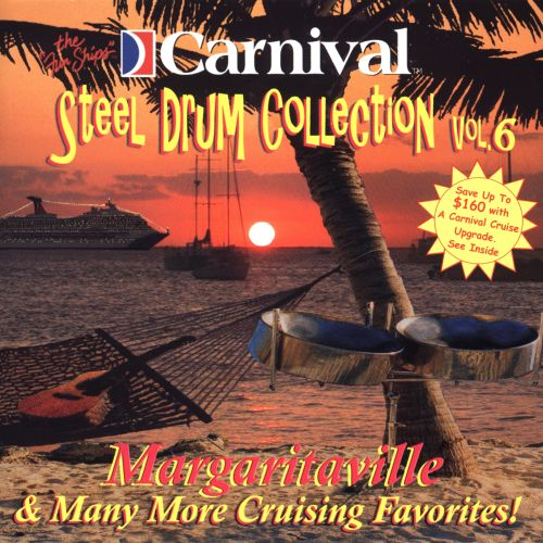 Carnival Steel Drum Collection: Margaritaville and Many More Cruising, Vol. 6