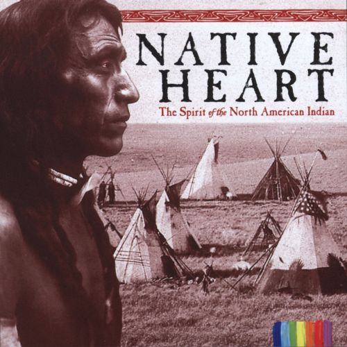 Native Heart: The Spirit of the North American Indian