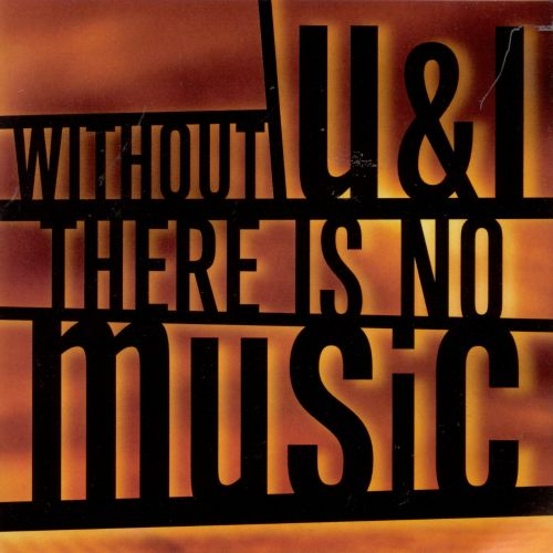 Without U&I There Is No Music