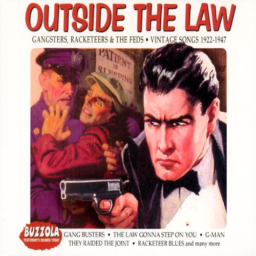 Outside the Law: Gangsters, Racketeers & The Feds 1922-1947