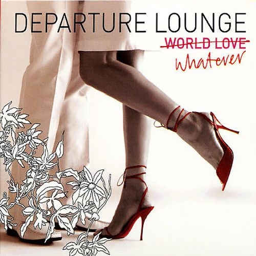 Departure Lounge: World Love/Whatever