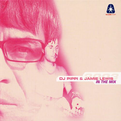 DJ Pippi & Jamie Lewis: In the Mix 2003