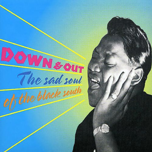 Down & Out: The Sad Soul of the Black South