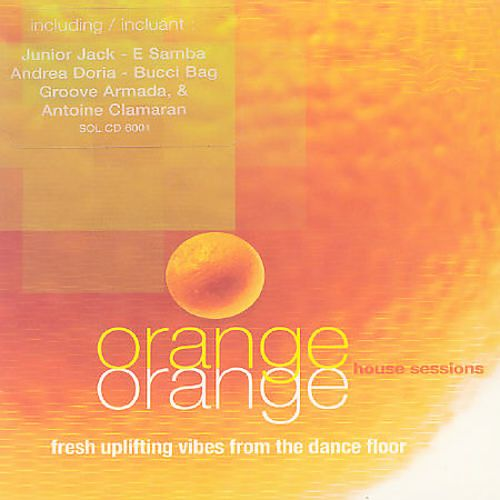 Orange Orange: House Sessions: Fresh Uplifting Vibes from the Dance Floor