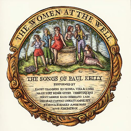 The Women at the Well: The Songs of Paul Kelly