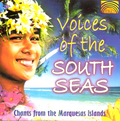 Voices of the South Seas: Chants from the Marquesas Islands