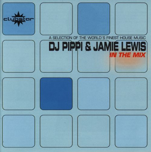 DJ Pippi & Jamie Lewis: In the Mix