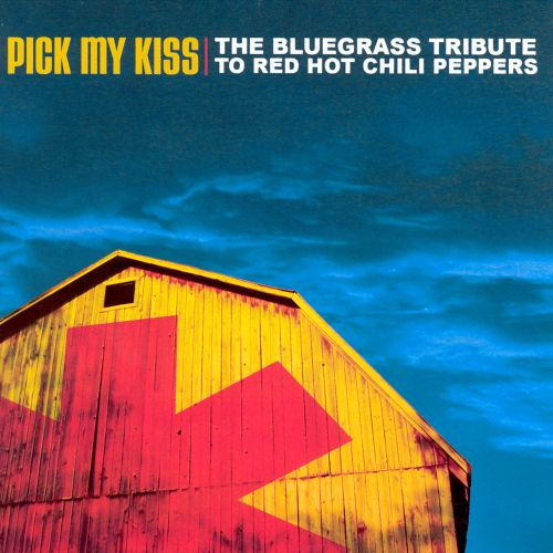 Pick My Kiss: The Bluegrass Tribute to Red Hot Chili Peppers